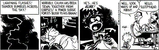 Calvin & Hobbes: Look! It's moving. It's alive. It's alive...